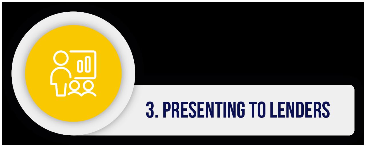 3. Presenting to lenders